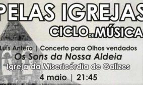"""""""Ciclo pelas Igrejas"""" inicia amanhã na Igreja da Misericórdia em Galizes"""