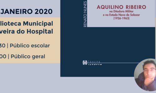 """Renato Nunes apresenta novo livro """"Aquilino Ribeiro – na Ditadura Militar e no Estado Novo de Salazar (1926-1963)"""" em Oliveira do Hospital"""