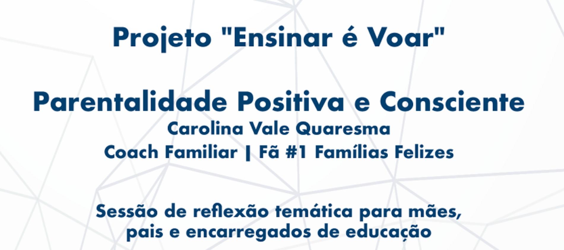 """Projeto """"Ensinar é Voar"""" promove sessão sobre """"Parentalidade Positiva e Consciente"""""""